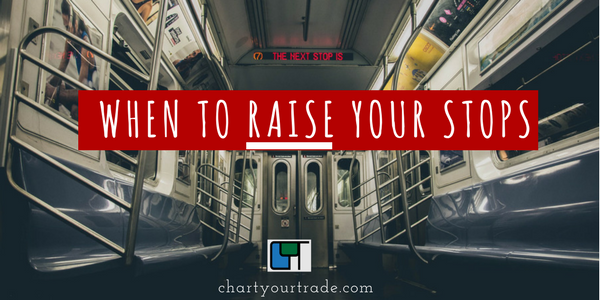 when to raise your stops